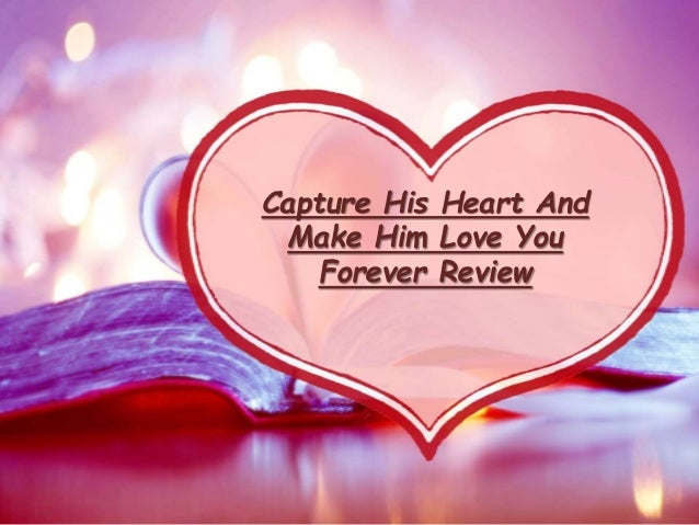 capture his heart and make him love you forever reviews